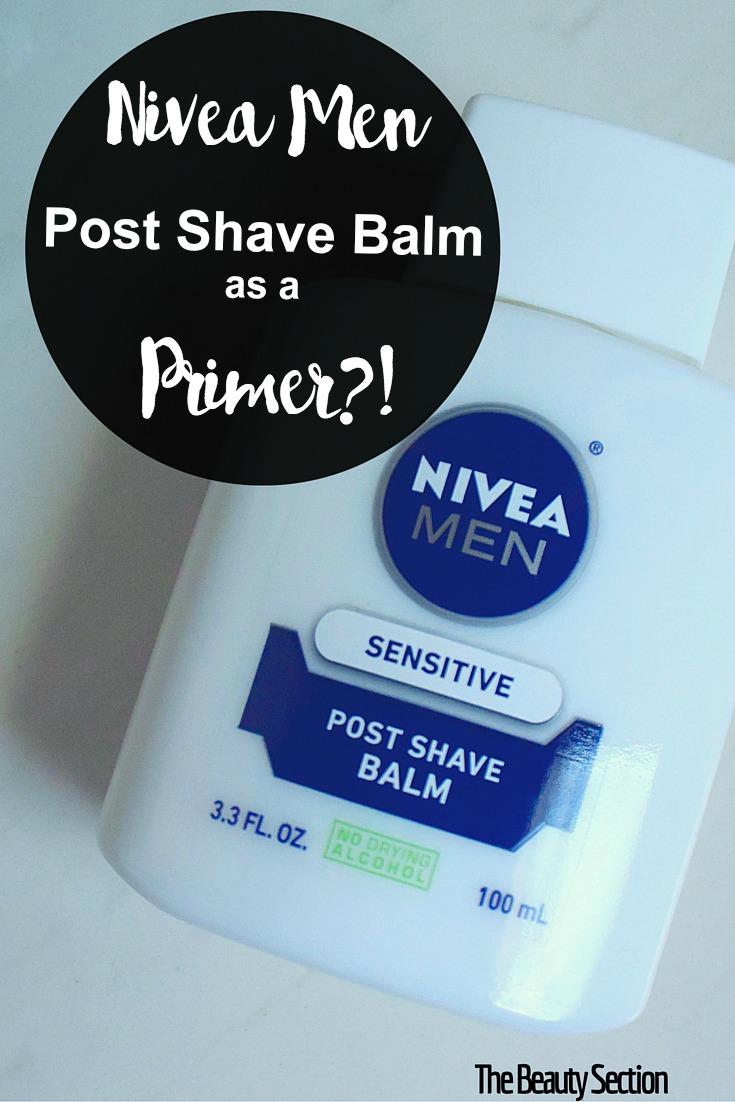 Nivea Men Post Shave Balm as a Primer?! - The Beauty Section